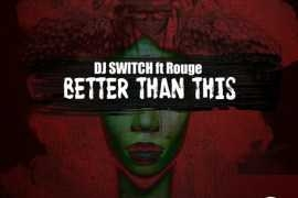 DJ Switch - Better Than This ft Rouge